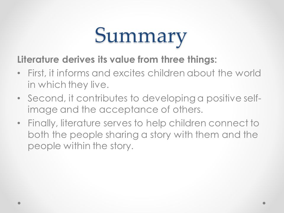Summary Literature derives its value from three things: