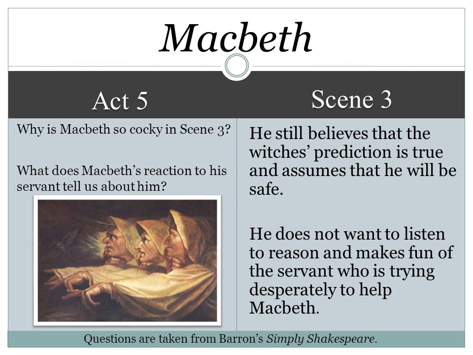 Macbeth Scene 3. Act 5. Why is Macbeth so cocky in Scene 3 What does Macbeth's reaction to his servant tell us about him