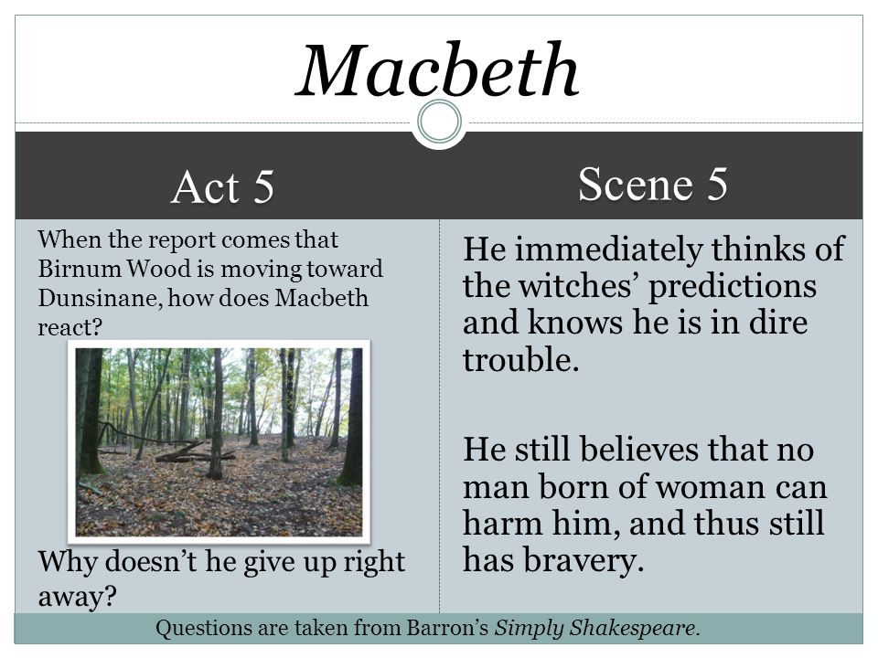 Macbeth Scene 5. Act 5. When the report comes that Birnum Wood is moving toward Dunsinane, how does Macbeth react