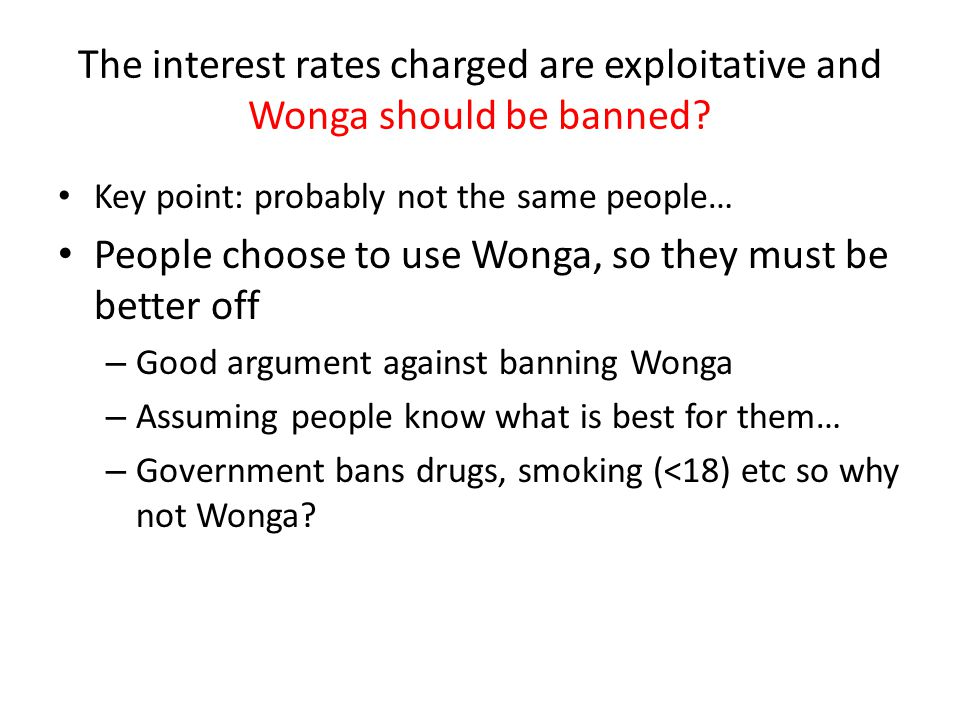 People choose to use Wonga, so they must be better off