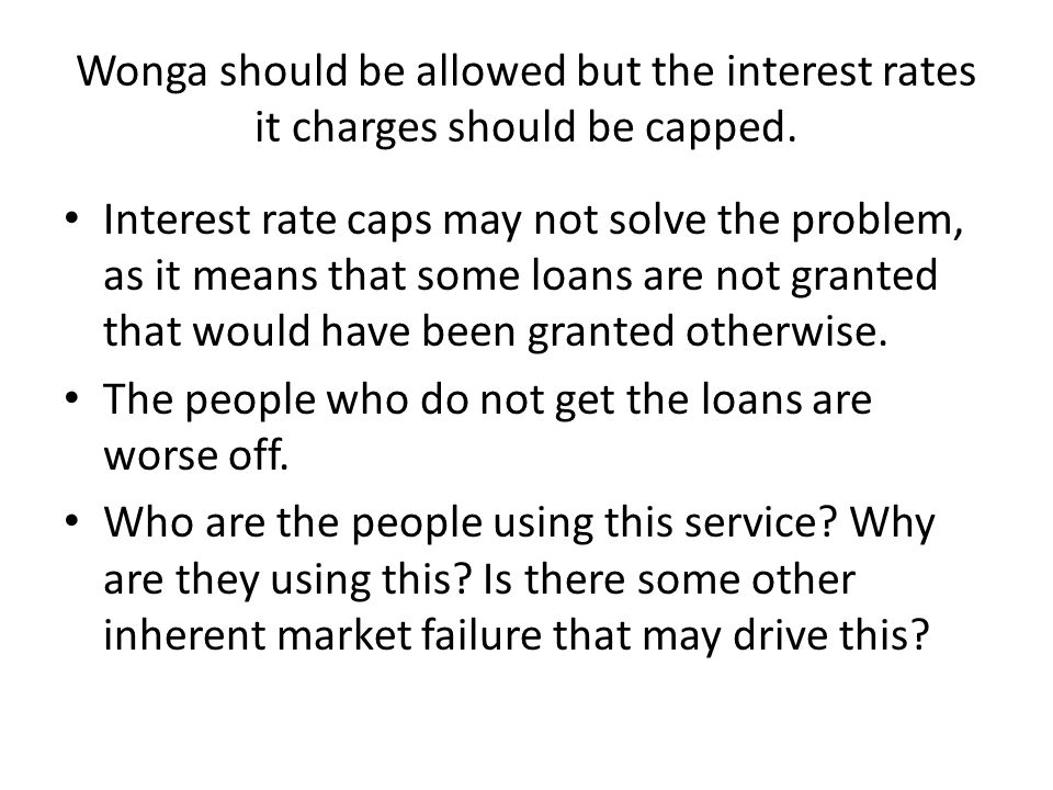 Wonga should be allowed but the interest rates it charges should be capped.