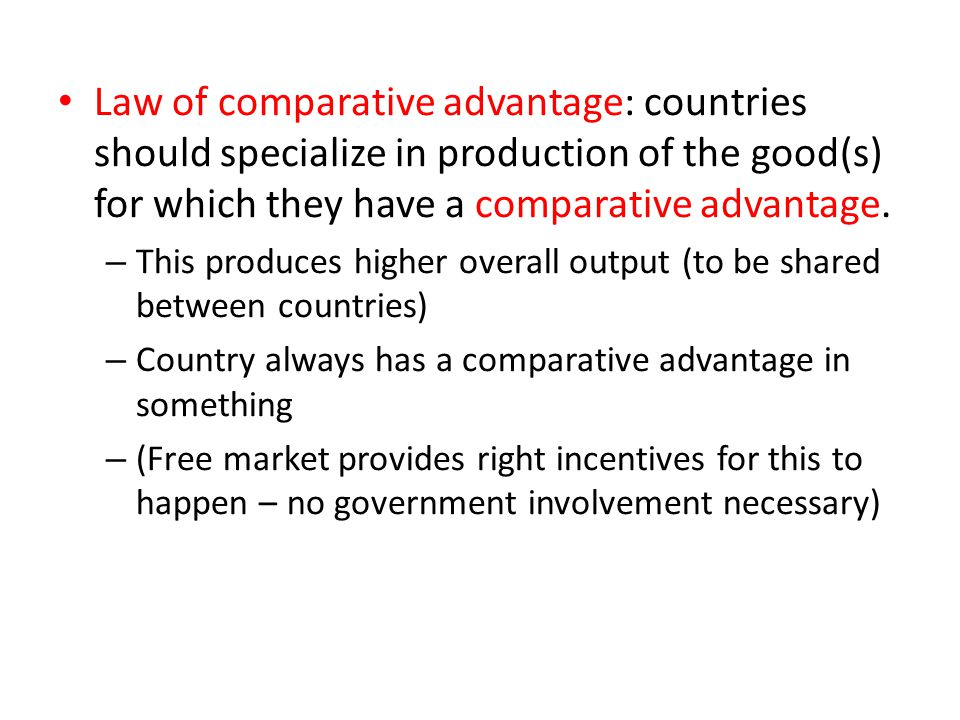 Law of comparative advantage: countries should specialize in production of the good(s) for which they have a comparative advantage.