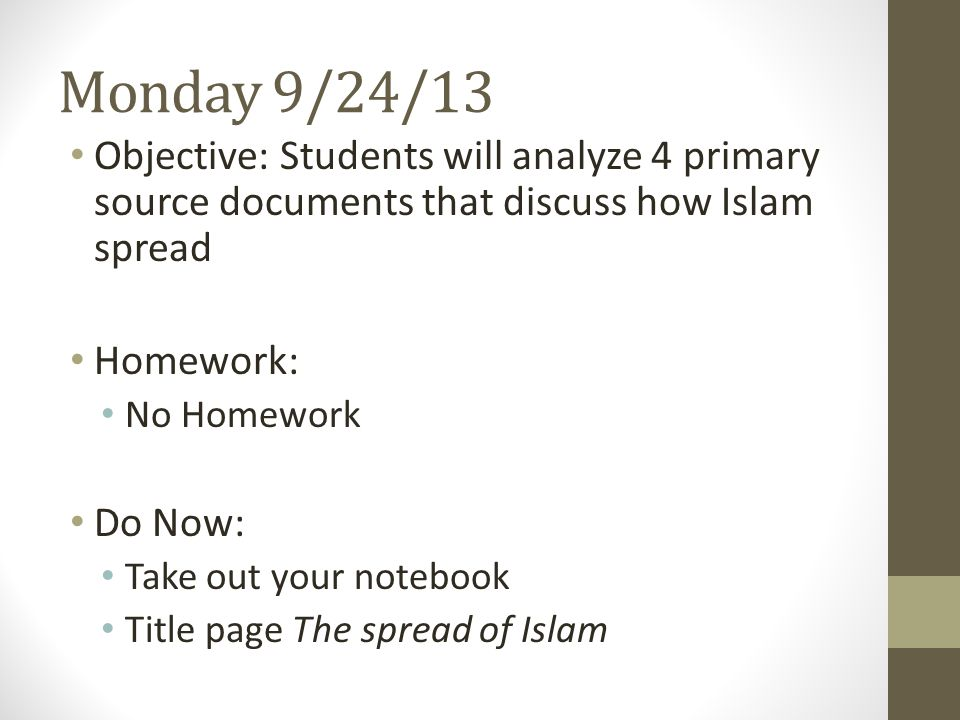 Monday 9/24/13 Objective: Students will analyze 4 primary source documents that discuss how Islam spread.
