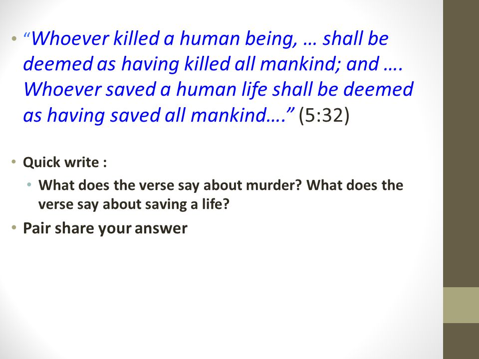 Whoever killed a human being, … shall be deemed as having killed all mankind; and …. Whoever saved a human life shall be deemed as having saved all mankind…. (5:32)
