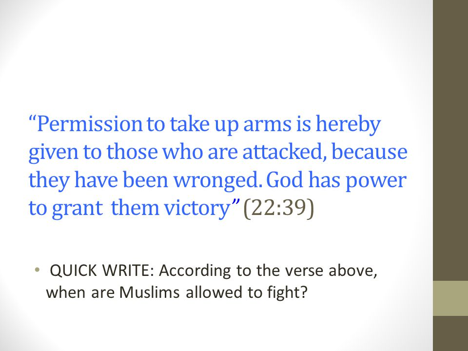 Permission to take up arms is hereby given to those who are attacked, because they have been wronged. God has power to grant them victory (22:39)