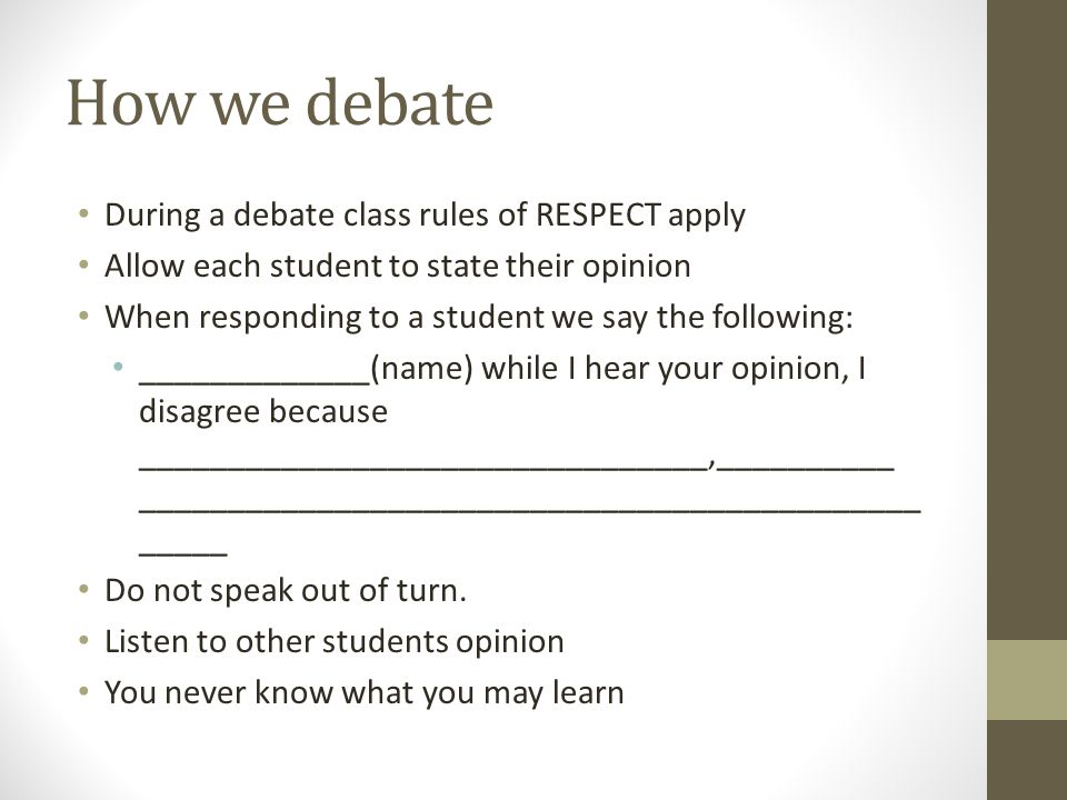 How we debate During a debate class rules of RESPECT apply