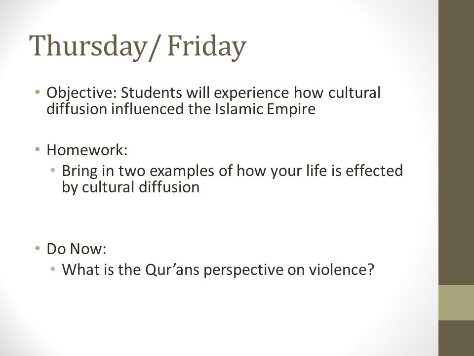 Thursday/ Friday Objective: Students will experience how cultural diffusion influenced the Islamic Empire.
