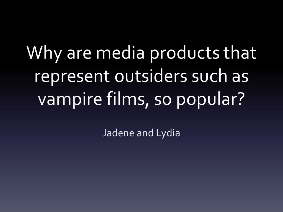 Why are media products that represent outsiders such as vampire films, so popular