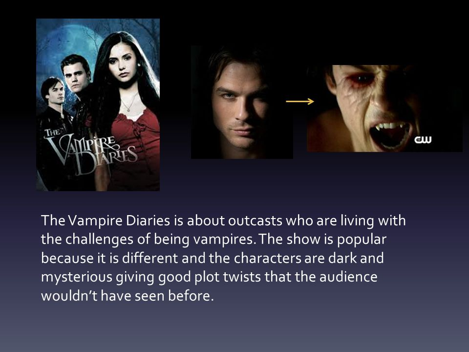 The Vampire Diaries is about outcasts who are living with the challenges of being vampires.