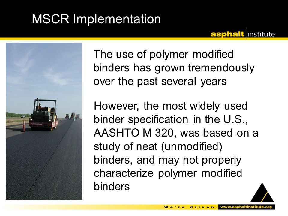 MSCR Implementation The use of polymer modified binders has grown tremendously over the past several years.