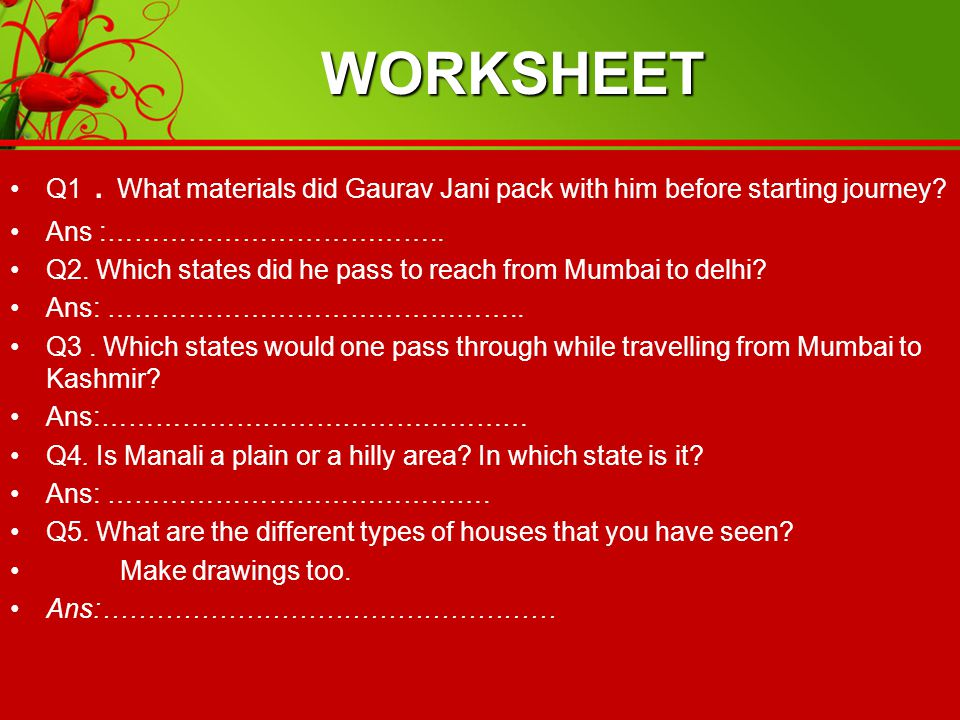 WORKSHEET Q1 . What materials did Gaurav Jani pack with him before starting journey Ans :………………………………..