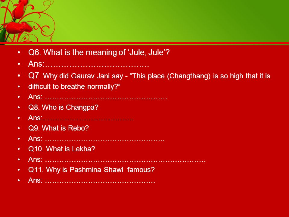 Q6. What is the meaning of 'Jule, Jule' Ans:…………………………………
