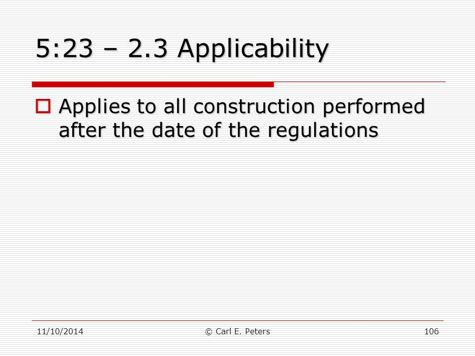5:23 – 2.3 Applicability Applies to all construction performed after the date of the regulations. 11/10/2014.