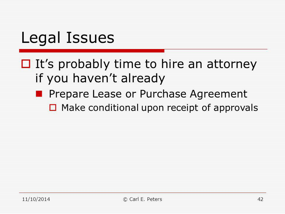 Legal Issues It's probably time to hire an attorney if you haven't already. Prepare Lease or Purchase Agreement.
