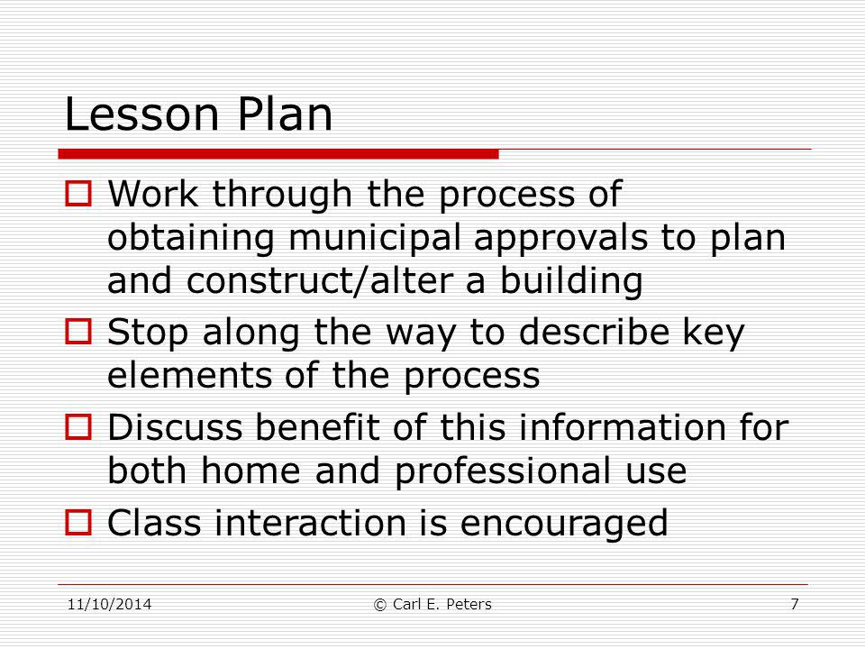 Lesson Plan Work through the process of obtaining municipal approvals to plan and construct/alter a building.