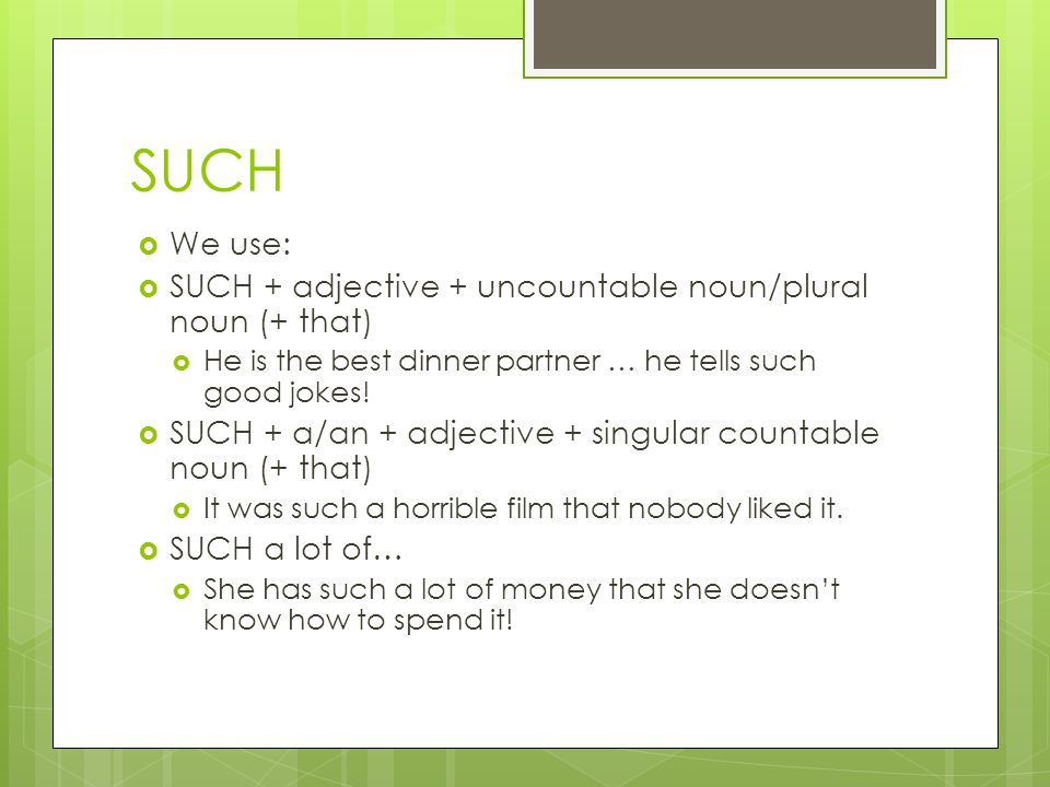 SUCH We use: SUCH + adjective + uncountable noun/plural noun (+ that)
