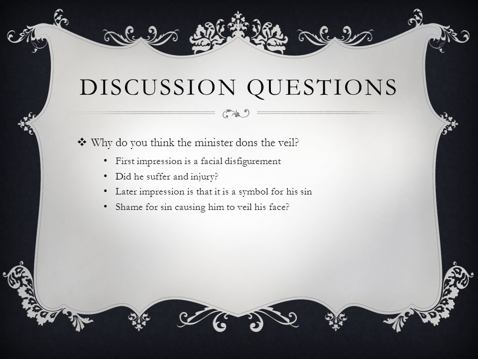 Discussion questions Why do you think the minister dons the veil