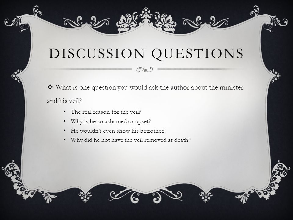 Discussion Questions What is one question you would ask the author about the minister and his veil