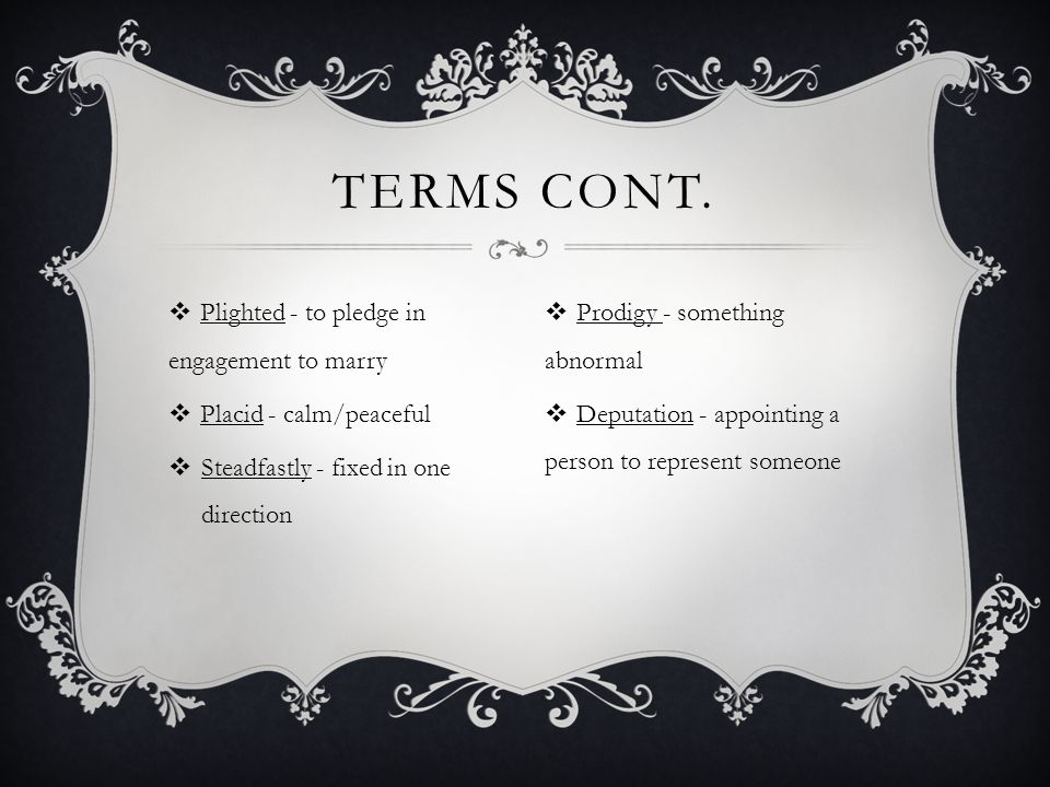 Terms cont. Plighted - to pledge in engagement to marry