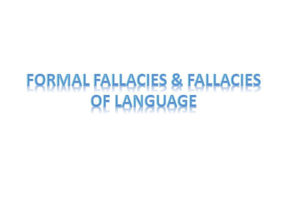 Formal Fallacies & Fallacies of Language