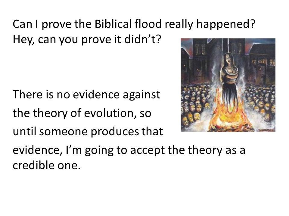 Can I prove the Biblical flood really happened