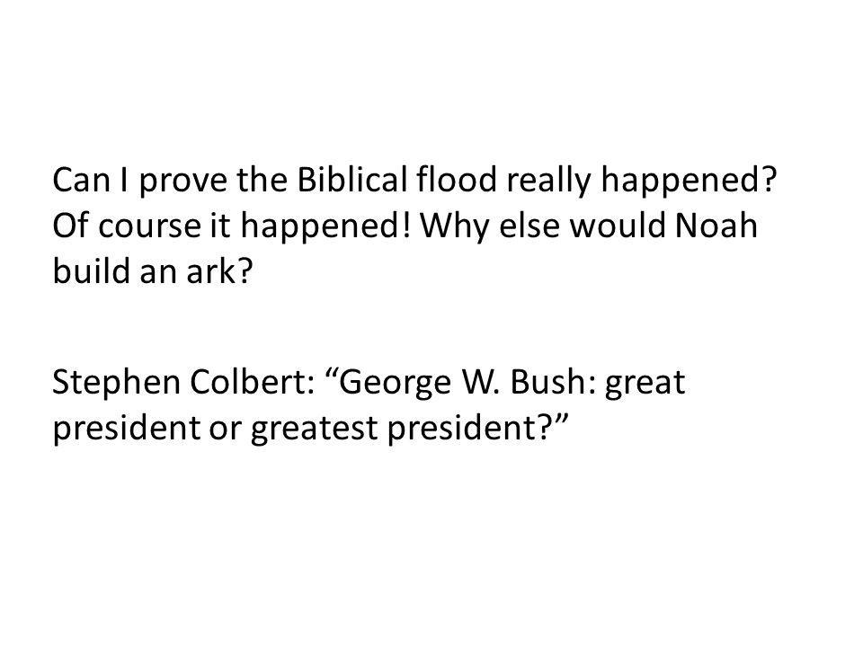 Can I prove the Biblical flood really happened. Of course it happened
