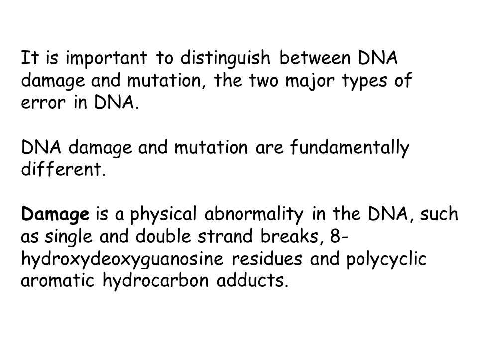 It is important to distinguish between DNA damage and mutation, the two major types of error in DNA.