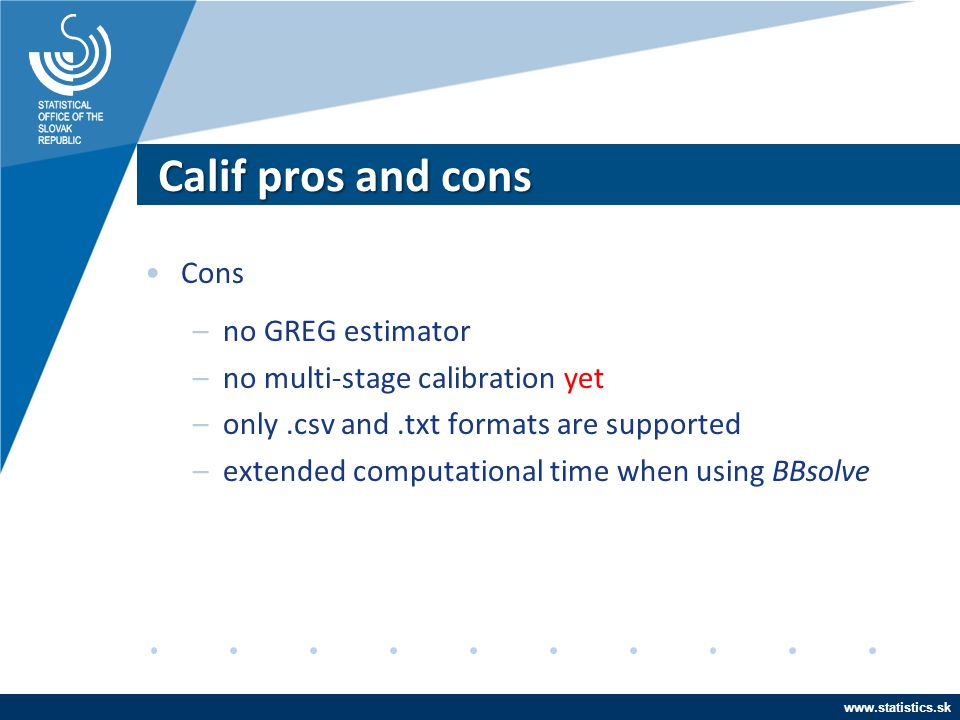 Calif pros and cons Cons no GREG estimator no multi-stage calibration
