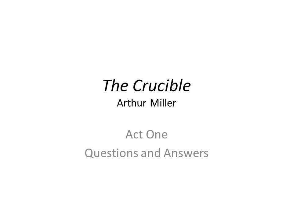 the crucible by arthur miller 2 essay Reverend hale's character is dramatically changed throughout arthur miller's play: the cruciblein the very beginning of the play, hale appears strong and resolute.