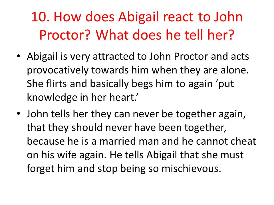 10. How does Abigail react to John Proctor What does he tell her