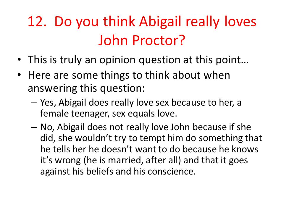 12. Do you think Abigail really loves John Proctor
