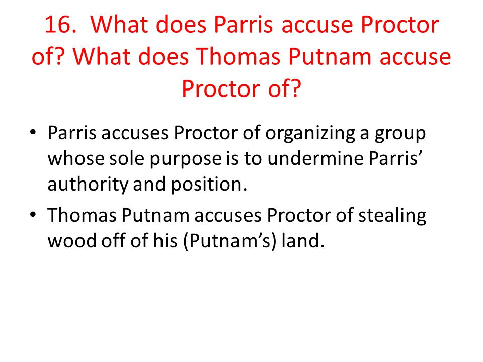 16. What does Parris accuse Proctor of