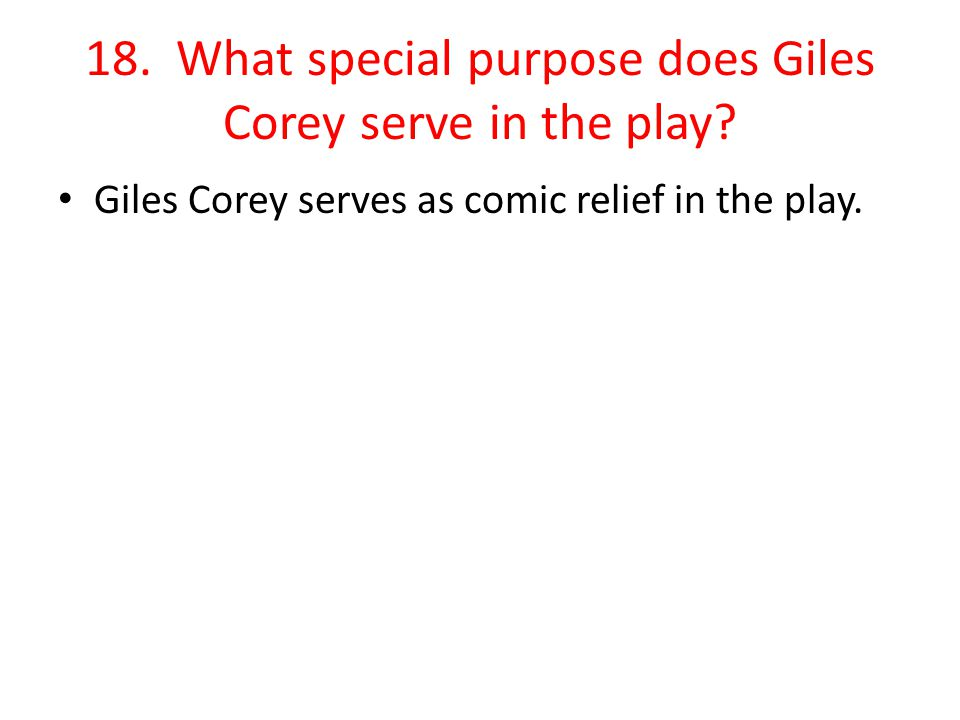 18. What special purpose does Giles Corey serve in the play