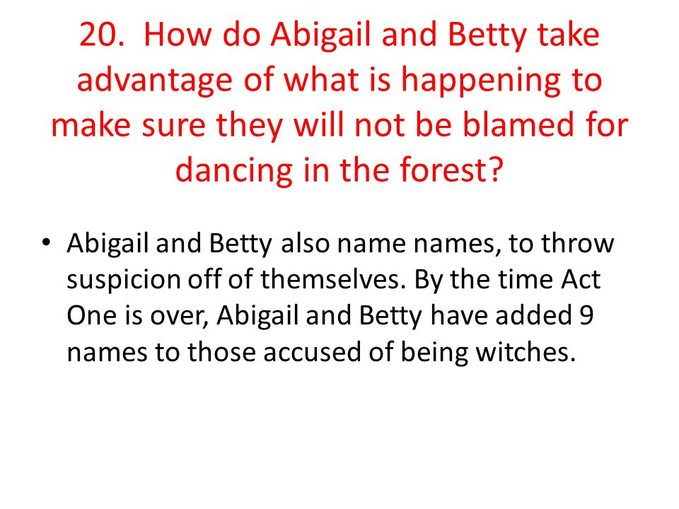 20. How do Abigail and Betty take advantage of what is happening to make sure they will not be blamed for dancing in the forest