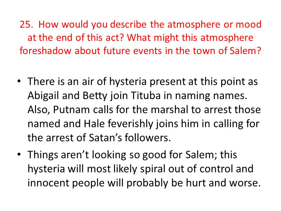 25. How would you describe the atmosphere or mood at the end of this act What might this atmosphere foreshadow about future events in the town of Salem