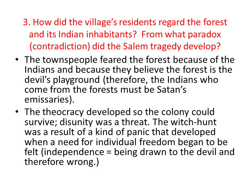 3. How did the village's residents regard the forest and its Indian inhabitants From what paradox (contradiction) did the Salem tragedy develop