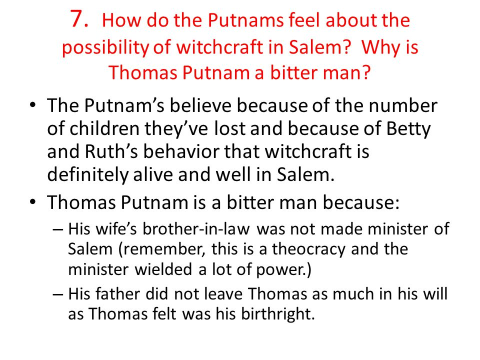 7. How do the Putnams feel about the possibility of witchcraft in Salem Why is Thomas Putnam a bitter man