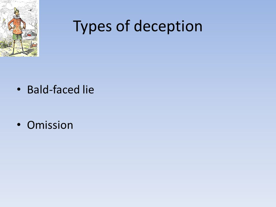 Types of deception Bald-faced lie Omission