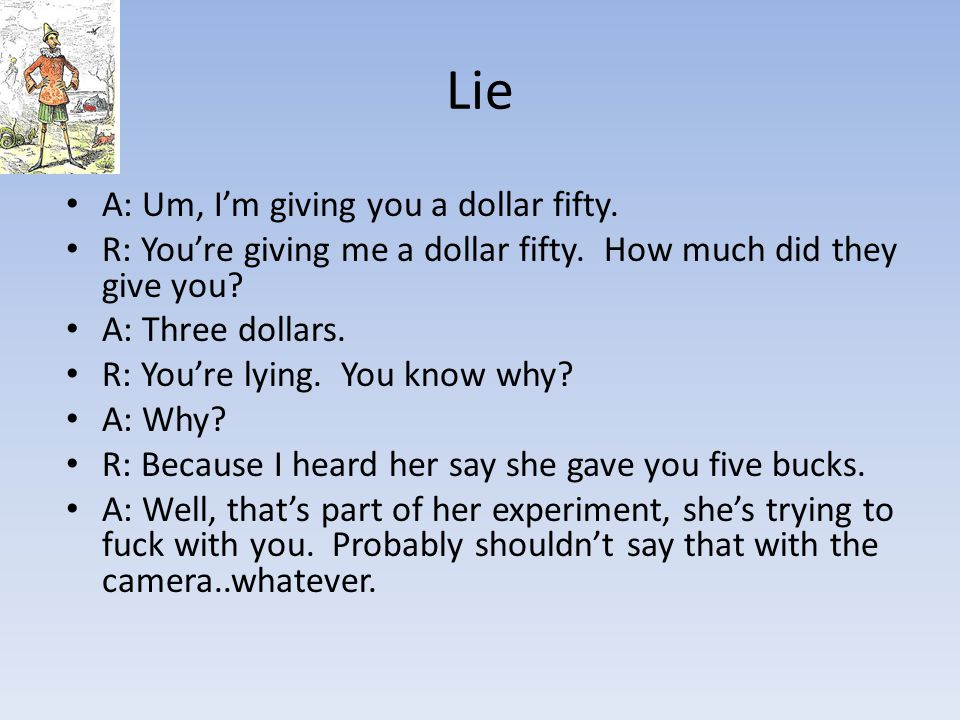 Lie A: Um, I'm giving you a dollar fifty.