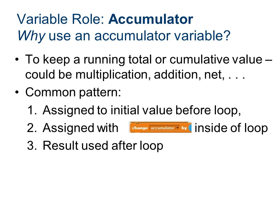 Variable Role: Accumulator Why use an accumulator variable