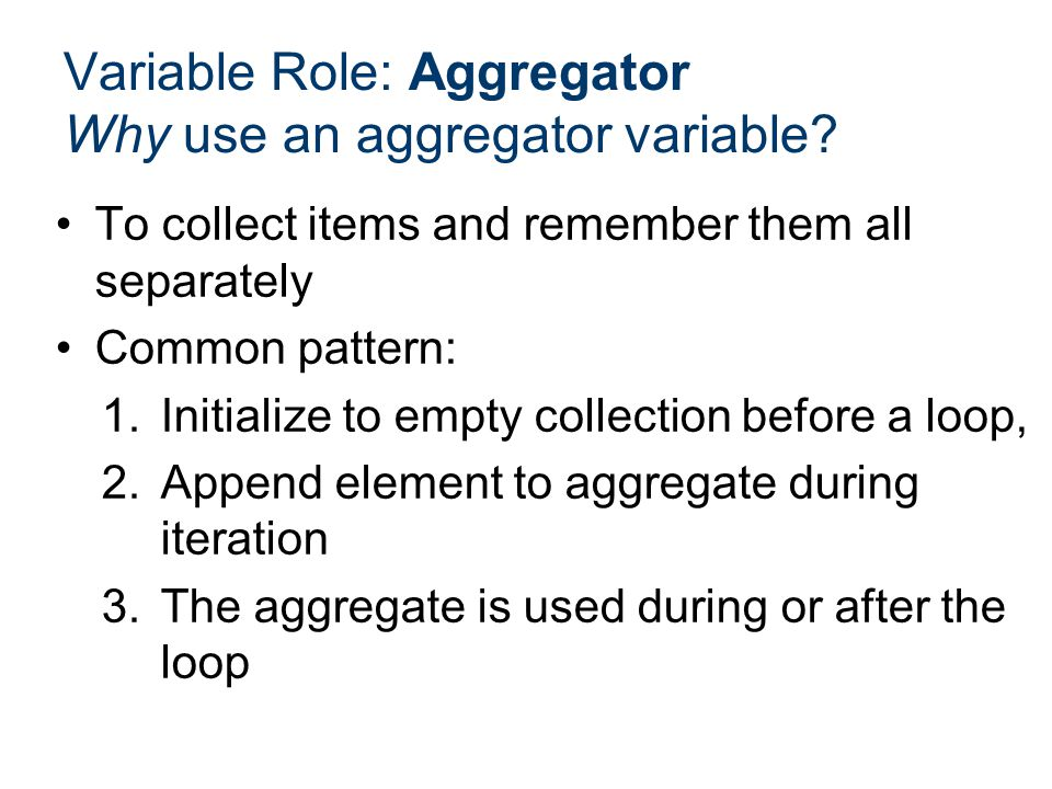 Variable Role: Aggregator Why use an aggregator variable