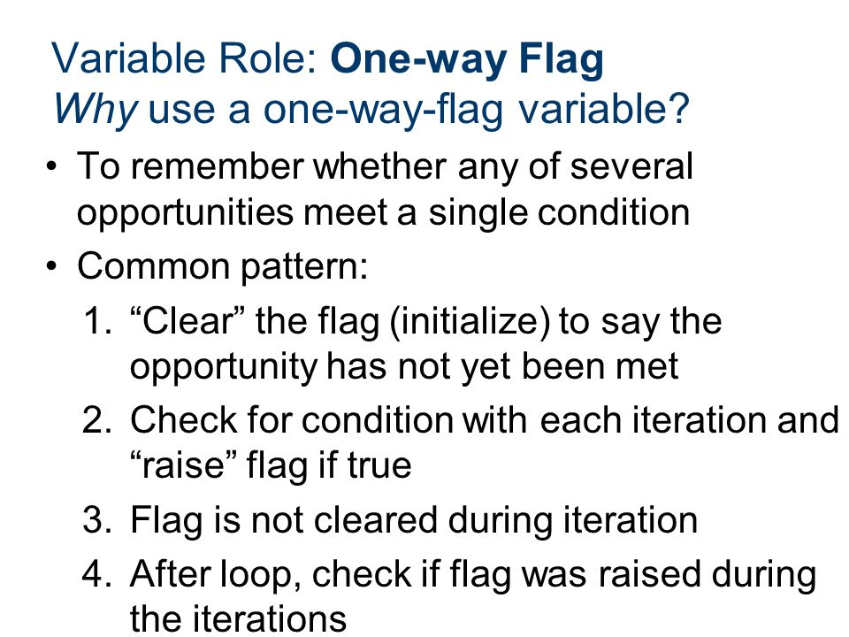 Variable Role: One-way Flag Why use a one-way-flag variable
