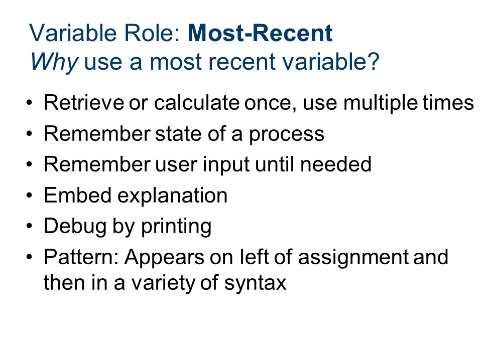 Variable Role: Most-Recent Why use a most recent variable