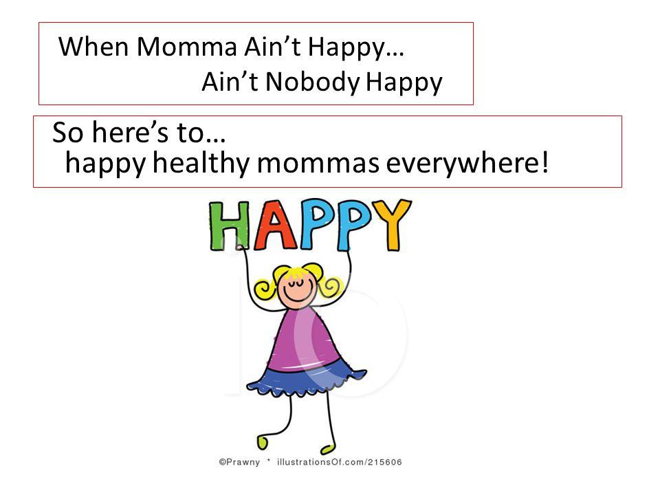 When Momma Ain't Happy… Ain't Nobody Happy