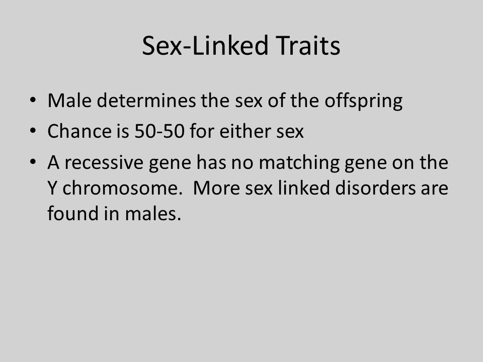 Sex-Linked Traits Male determines the sex of the offspring