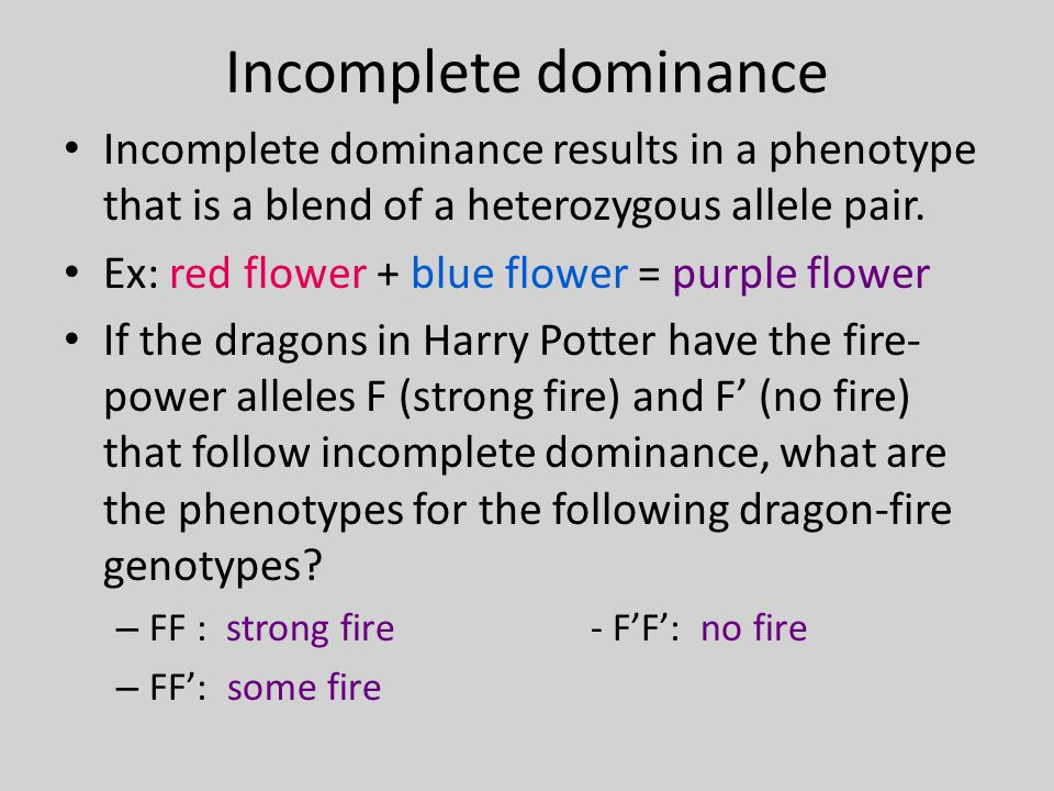 Incomplete dominance Incomplete dominance results in a phenotype that is a blend of a heterozygous allele pair.