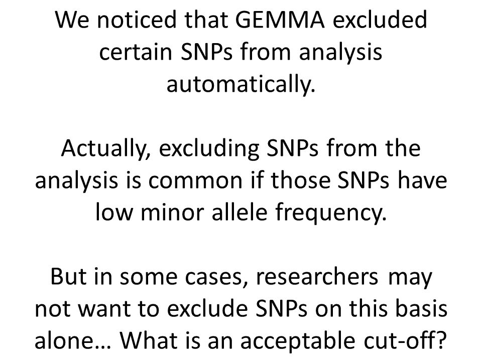 We noticed that GEMMA excluded certain SNPs from analysis automatically.