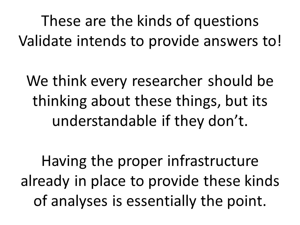 These are the kinds of questions Validate intends to provide answers to.