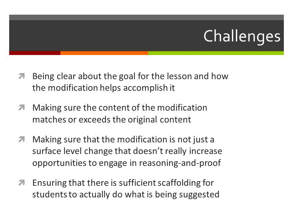 Challenges Being clear about the goal for the lesson and how the modification helps accomplish it.