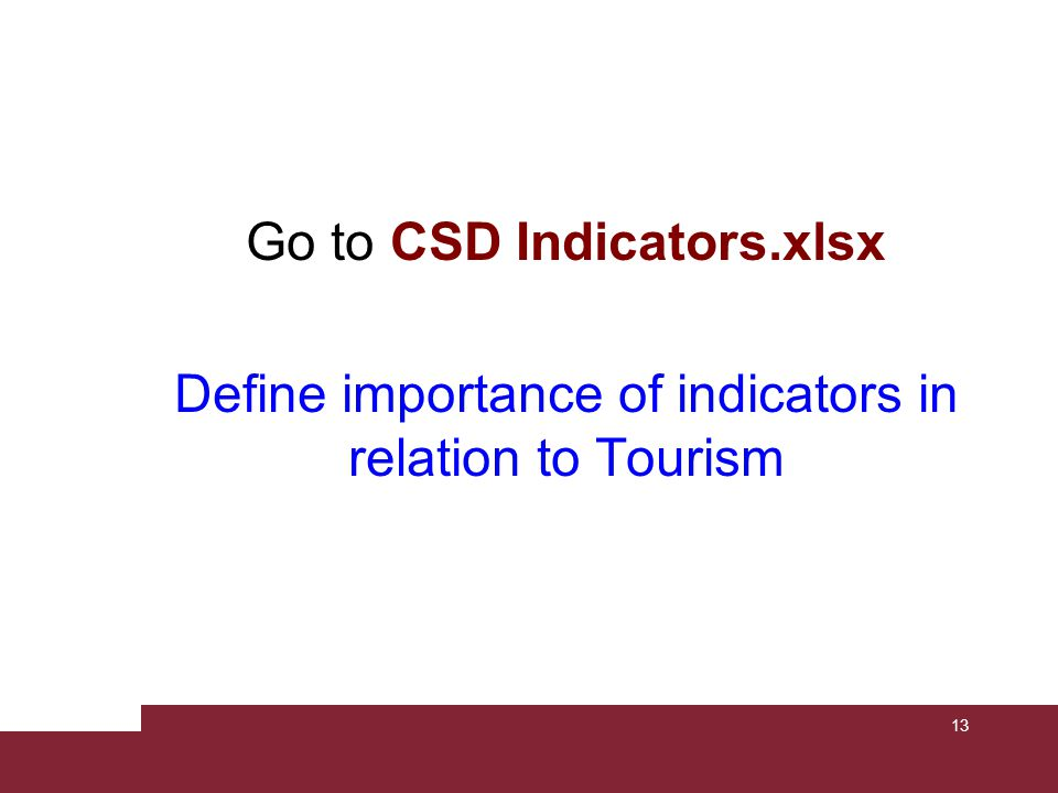 Go to CSD Indicators.xlsx Define importance of indicators in relation to Tourism